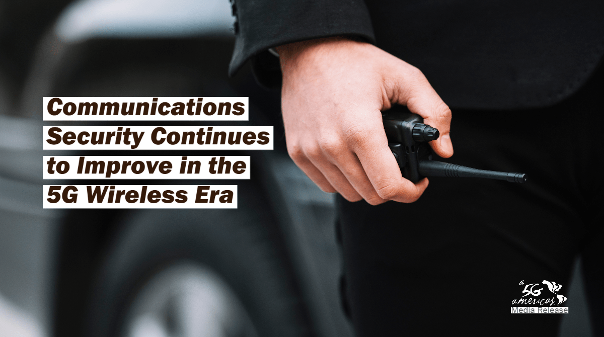 Communications Security Continues to Improve in the 5G Wireless Era