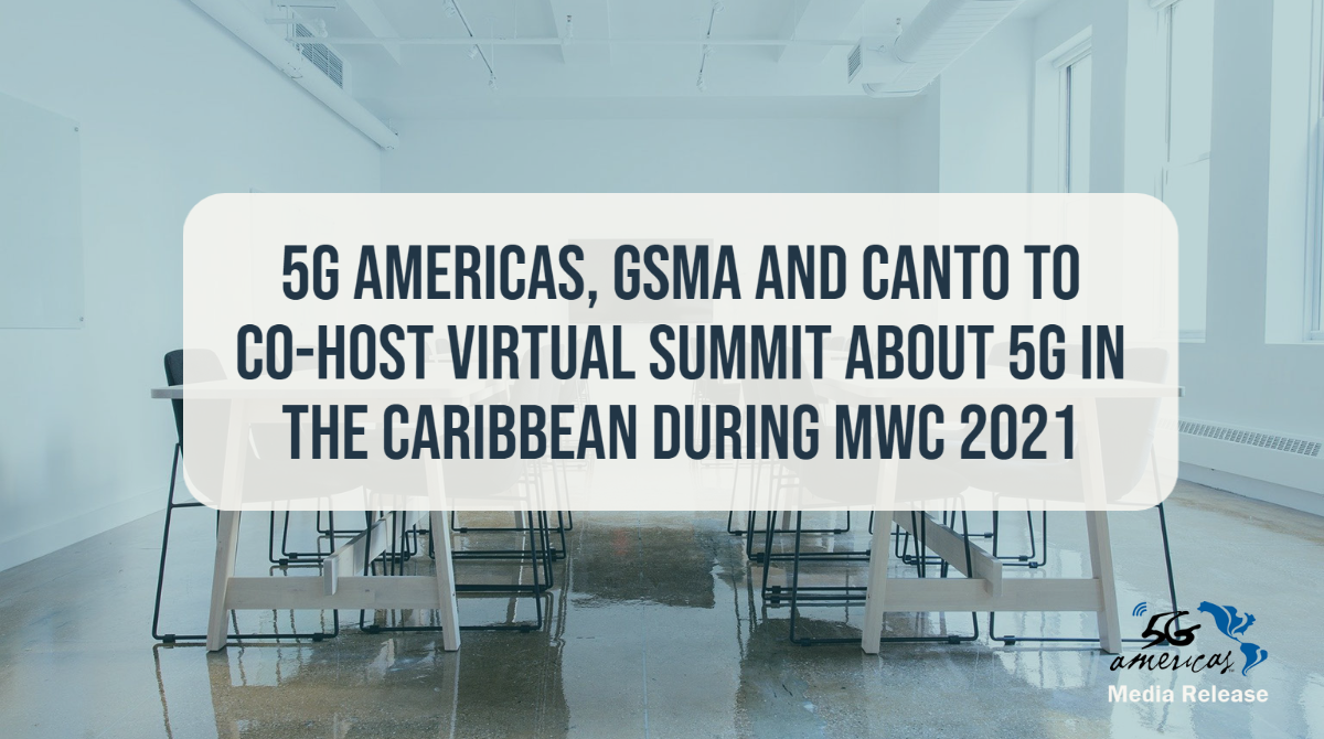 5G Americas, GSMA and CANTO to co-host Virtual Summit about 5G in the Caribbean during MWC 2021