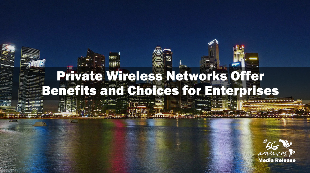 Private Wireless Networks Offer Benefits and Choices for Enterprises